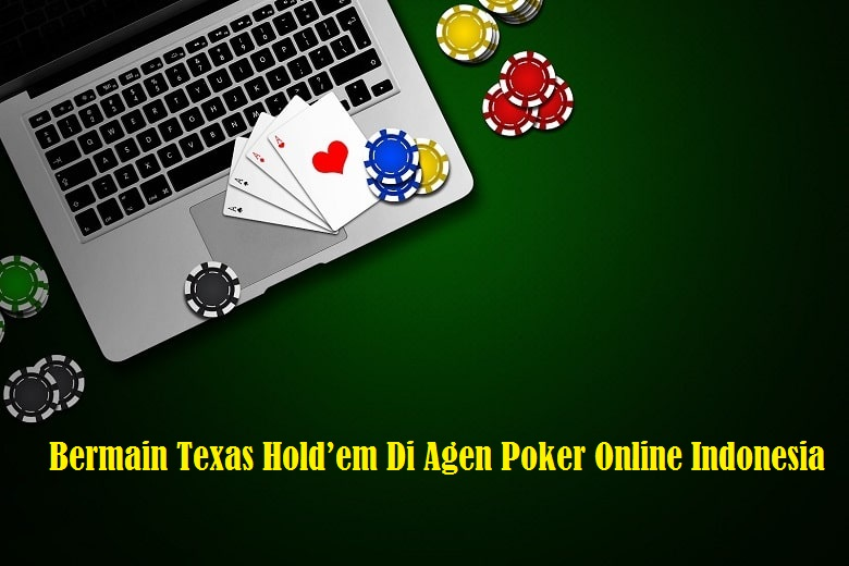 Bermain Texas Hold'em Di Agen Poker Online Indonesia